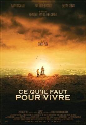 Ce qu'il faut pour vivre – Film de Benoit Pilon