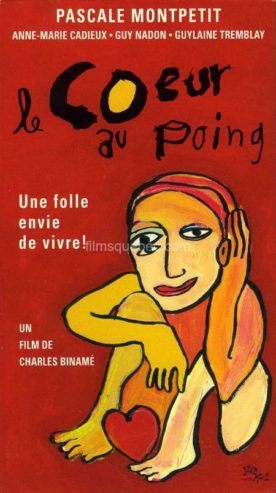Coeur au poing, Le – Film de Charles Binamé