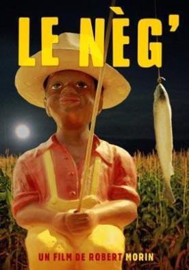 Nèg', Le – Film de Robert Morin