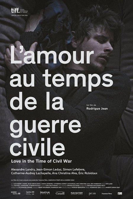 Affiche du film L'amour au temps de la guerre civile (2015, Rodrigue Jean - ©Films du 3 mars)
