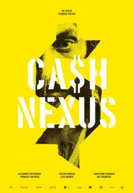 Affiche du film CA$H NEXU$ de François Delisle (le titre du film écrit en blanc se détache sur un fond jaune. Au centre, le symbole du dollar renferme le visage du comédien Alexandre Castonguay)