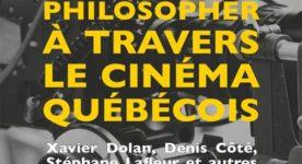 Couverture du livre Philosopher à travers le cinéma québécois