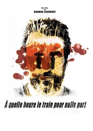 Affiche du film À quelle heure le train pour nulle part de Robin Aubert (Lynx Films)