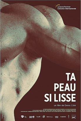 Ta peau si lisse – Film de Denis Côté