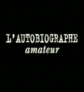 Autobiographe amateur, L' – Film de Claude Fortin