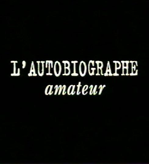 Titre du générique du film L'autobiographe amateur de Claude Fortin